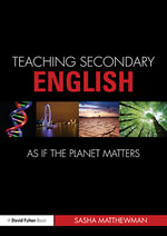 Teaching Secondary English as if the Planet Matters - Sasha Matthewman