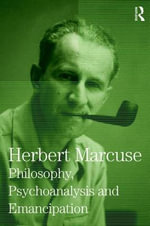Philosophy, Psychoanalysis and Emancipation : Collected Papers of Herbert Marcuse, Volume Five - Herbert Marcuse