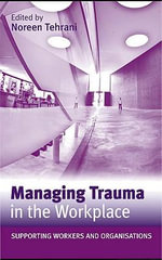 Managing Trauma in the Workplace : Supporting Workers and Organisations