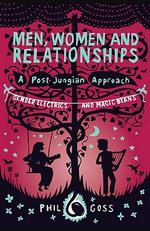 Men, Women and Relationships - A Post-Jungian Approach : Gender Electrics and Magic Beans - Phil Goss