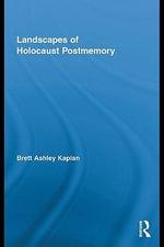 Landscapes of Holocaust Postmemory - Brett Ashley Kaplan