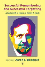Successful Remembering and Successful Forgetting : A Festschrift in Honor of Robert A. Bjork