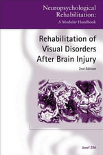 Rehabilitation of Visual Disorders After Brain Injury : 2nd Edition - Josef Zihl