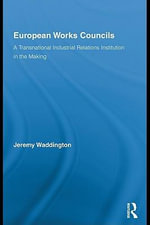 European Works Councils and Industrial Relations : A Transnational Industrial Relations Institution in the Making - Jeremy Waddington