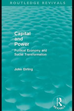 Capital and Power (Routledge Revivals) : Political Economy and Social Transformation - John, Dr Girling