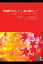 Mental Health and Later Life : Delivering an Holistic Model for Practice