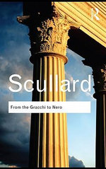 From the Gracchi to Nero : A History of Rome 133 BC to Ad 68 - H. H. Scullard