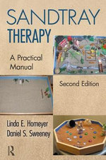 Sandtray Therapy : A Practical Manual - Linda Homeyer