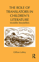 The Role of Translators in Children's Literature : Invisible Storytellers - Gillian Lathey