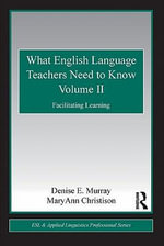 What English Language Teachers Need to Know II : Facilitating Learning - Denise E Murray