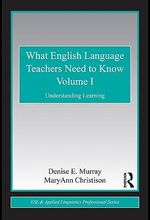 What English Language Teachers Need to Know I : Understanding Learning - Denise E Murray