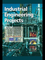 Industrial Engineering Projects : Practice and Procedures for Capital Projects in the Engineering, Manufacturing, and Process Industries