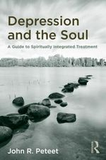 Depression and the Soul : A Guide to Spiritually Integrated Treatment - John R Peteet