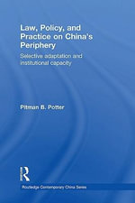 Law, Policy, and Practice on China's Periphery : Selective Adaptation and Institutional Capacity - Pitman B. Potter