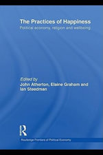 The Practices of Happiness : Political Economy, Religion and Wellbeing
