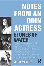 Notes from an Odin Actress : Stones of Water - Julia Varley
