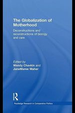 The Globalization of Motherhood : Deconstructions and Reconstructions of Biology and Care