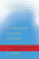 Compassion-Focused Therapy : Distinctive Features - Paul Gilbert