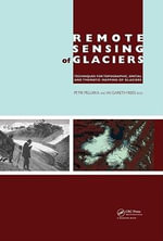 Remote Sensing of Glaciers : Techniques for Topographic, Spatial and Thematic Mapping of Glaciers - Petri Pellikka