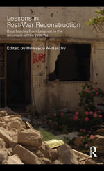 Lessons in Post-War Reconstruction : Case Studies from Lebanon in the Aftermath of the 2006 War