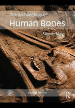 The Archaeology of Human Bones - Simon Mays