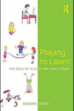 Playing to Learn : The Role of Play in the Early Years - Sandra Smidt