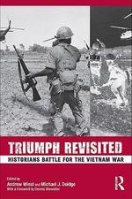 Triumph Revisited : Historians Battle for the Vietnam War - Michael J. Doidge