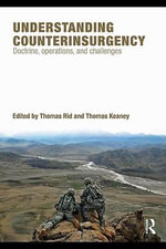 Understanding Counterinsurgency Warfare : Origins, Operations, Challenges - Thomas A. Keaney
