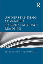Understanding Advanced Second Language Reading - Elizabeth Bernhardt
