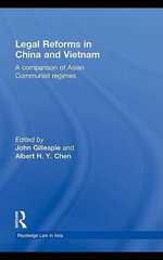 Legal Reforms in China and Vietnam : A Comparison of Asian Communist Regimes - John Gillespie