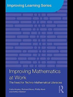 Improving Mathematics at Work : The Need for Techno-Mathematical Literacies - Celia Hoyles