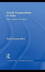 Credit Cooperatives in India : Past, Present and Future - Biswa Swarup Misra