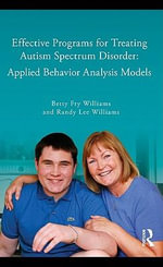 Effective Programs for the Treatment of Autism : Applied Behavior Analysis Models - Randy Williams