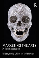 Marketing the Arts : A Fresh Approach