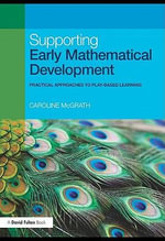 Supporting Early Mathematical Development : Practical Approaches to Play-Based Learning - Caroline McGrath
