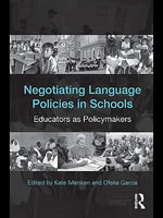 Negotiating Language Policies in Schools : Educators As Policymakers