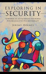 Exploring in Security : Towards an Attachment-Informed Psychoanalytic Psychotherapy - Jeremy Holmes