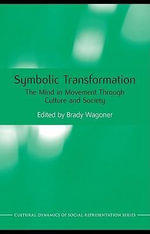 Symbolic Transformation : The Mind in Movement Through Culture and Society - Brady Wagoner