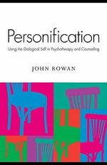 Personification : Using the Dialogical Self in Psychotherapy and Counselling - John, J. Rowan