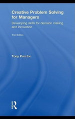 Creative Problem Solving for Managers : Developing Skills for Decision Making and Innovation - Tony Proctor