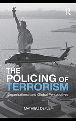 The Policing of Terrorism : Organizational and Global Perspectives - Mathieu Deflem