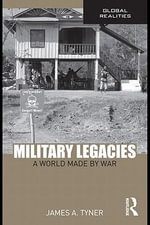 Military Legacies : A World Made By War - James A. Tyner