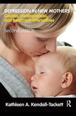 Depression in New Mothers : Causes, Consequences, and Treatment Alternatives - Kathleen Kendall-Tackett