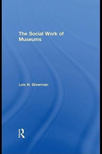 The Social Work of Museums - H. Silverman Lois