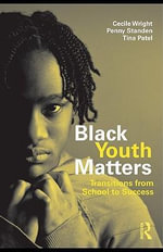 Black Youth Matters : Transitions from School to Success - Cecile Wright