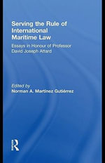 Serving the Rule of International Maritime Law : Essays in Honour of Professor David Joseph Attard