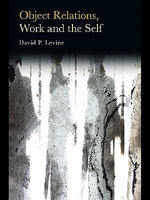Object Relations, Work and the Self - David P. Levine