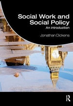 Social Work and Social Policy : An Introduction - Jonathan Dickens