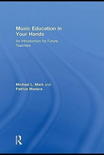Music Education in Your Hands : An Introduction for Future Teachers - Michael L. Madura