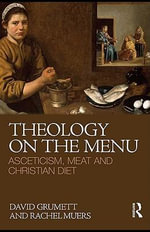 Theology on the Menu : Asceticism, meat and Christian diet - David Grumett